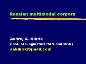 Russian multimodal corpora Andrej A Kibrik Inst of