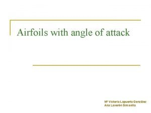 Airfoils with angle of attack M Victoria Lapuerta
