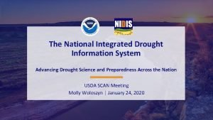 The National Integrated Drought Information System Advancing Drought