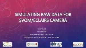 SIMULATING RAW DATA FOR SVOMECLAIRS CAMERA SUJAY MATE