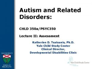 Autism and Related Disorders CHLD 350 aPSYC 350