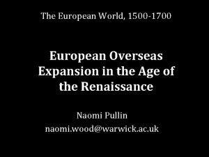 The European World 1500 1700 European Overseas Expansion