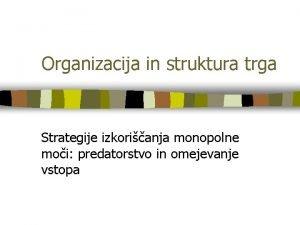 Organizacija in struktura trga Strategije izkorianja monopolne moi