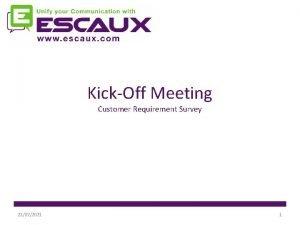 KickOff Meeting Customer Requirement Survey 21022021 1 Agenda