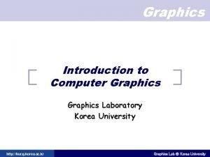 Graphics Introduction to Computer Graphics Laboratory Korea University