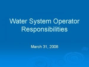 Water System Operator Responsibilities March 31 2008 Operator