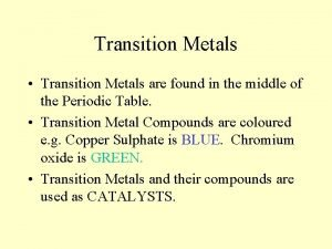 Transition Metals Transition Metals are found in the