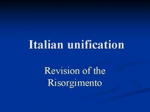 Italian unification Revision of the Risorgimento Main themes