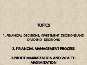 TOPICS 1 FINANCIAL DECISIONS INVESTMENT DECISIONS AND DIVIDEND