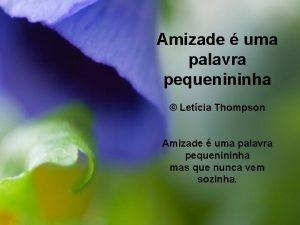 Amizade uma palavra pequenininha Letcia Thompson Amizade uma