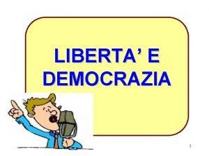 LIBERTA E DEMOCRAZIA 1 LA STRUTTURA DELLA COSTITUZIONE