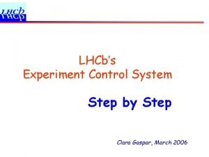 LHCbs Experiment Control System Step by Step Clara