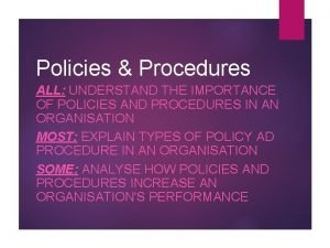 Policies Procedures ALL UNDERSTAND THE IMPORTANCE OF POLICIES