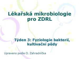 Lkask mikrobiologie pro ZDRL Tden 3 Fyziologie bakteri