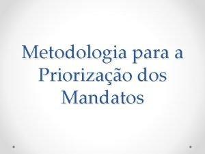 Metodologia para a Priorizao dos Mandatos Situao atual