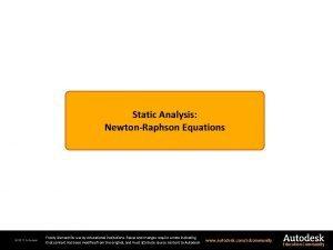 Static Analysis NewtonRaphson Equations 2011 Autodesk Freely licensed