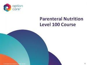 Parenteral Nutrition Level 100 Course 2016 Option Care