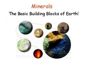 Minerals The Basic Building Blocks of Earth Minerals