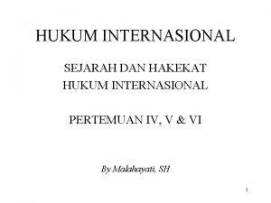 HUKUM INTERNASIONAL SEJARAH DAN HAKEKAT HUKUM INTERNASIONAL PERTEMUAN
