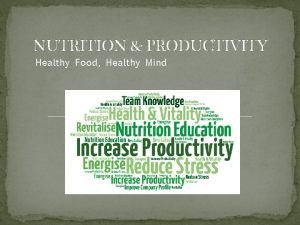 NUTRITION PRODUCTIVITY Healthy Food Healthy Mind The Link