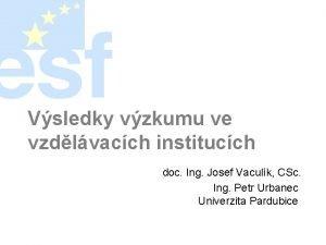 Vsledky vzkumu ve vzdlvacch institucch doc Ing Josef