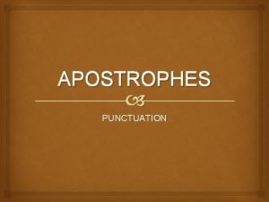 APOSTROPHES PUNCTUATION FUNCTION to show POSSESSION to show