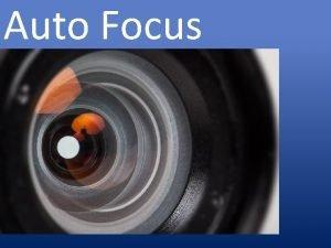 Auto Focus Auto Focus What is auto focus