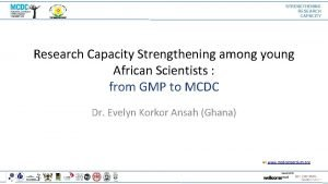 STRENGTHENING RESEARCH CAPACITY Research Capacity Strengthening among young