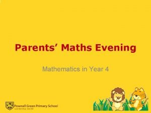 Parents Maths Evening Mathematics in Year 4 Aims