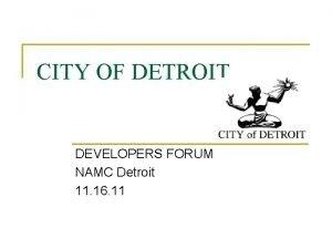 CITY OF DETROIT DEVELOPERS FORUM NAMC Detroit 11