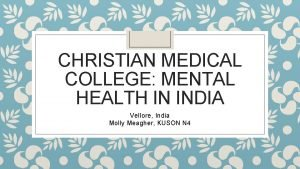 CHRISTIAN MEDICAL COLLEGE MENTAL HEALTH IN INDIA Vellore