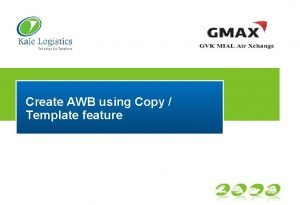 Create AWB using Copy Template feature Create from