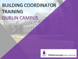 BUILDING COORDINATOR TRAINING DUBLIN CAMPUS BUILDING COORDINATOR RESPONSIBILITIES