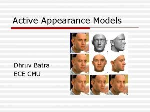 Active Appearance Models Dhruv Batra ECE CMU Active