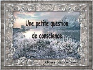 Une petite question de conscience Cliquez pour continuer