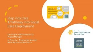 Step into Care A Pathway into Social Care