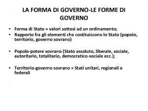 LA FORMA DI GOVERNOLE FORME DI GOVERNO Forma
