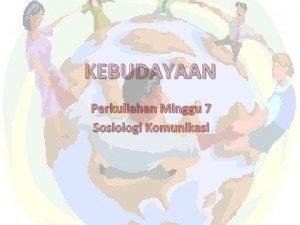 KEBUDAYAAN Perkuliahan Minggu 7 Sosiologi Komunikasi Definisi Budaya