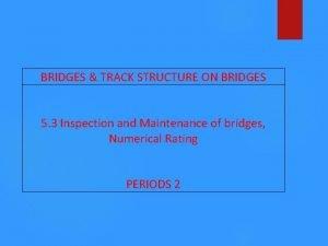 BRIDGES TRACK STRUCTURE ON BRIDGES 5 3 Inspection
