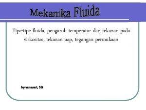 Tipetipe fluida pengaruh temperatur dan tekanan pada viskositas