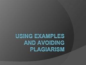 USING EXAMPLES AND AVOIDING PLAGIARISM Using Examples As