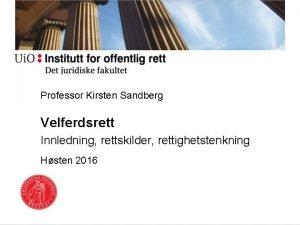 Professor Kirsten Sandberg Velferdsrett Innledning rettskilder rettighetstenkning Hsten