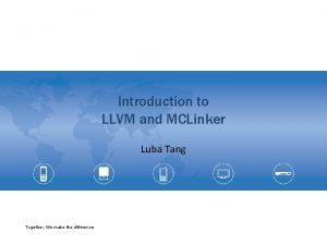 Introduction to LLVM and MCLinker Luba Tang Together