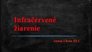 Infraerven iarenie Anton Uhrin III C Zkladn informcie
