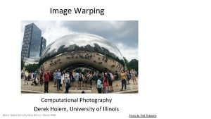 Image Warping Computational Photography Derek Hoiem University of