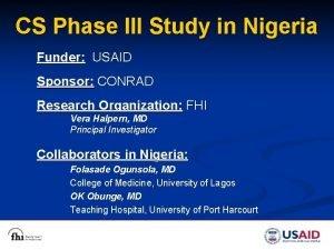 CS Phase III Study in Nigeria Funder USAID