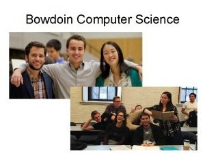 Bowdoin Computer Science Reasons to study Computer Science