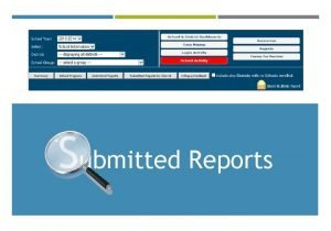 Submitted Reports SUBMITTED REPORTS ALLOWS THE USER TO