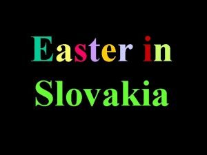 Easter in Slovakia Easter in Slovakia is a