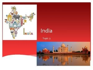 India Topic 3 Geography India is a very